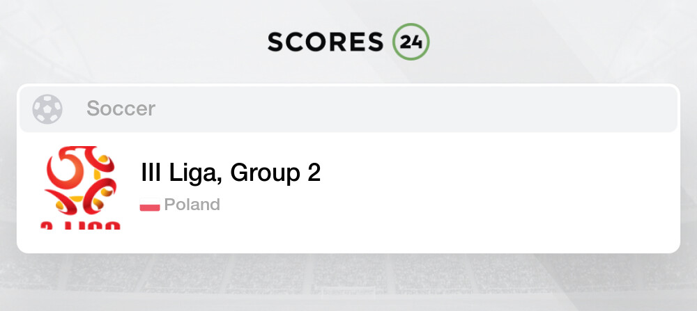 III Liga, Group 2 Fixtures & Live Results - Soccer, Poland